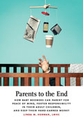 Parents to the End: How Baby Boomers Can Parent for Peace of Mind, Foster Responsibility in their Adult Children, and Keep their Hard-Earned Money