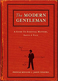 The Modern Gentleman: A Guide to Essential Manners, Savvy, & Vice